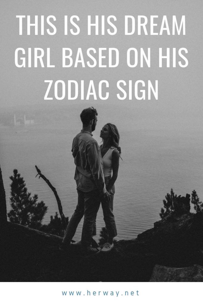 This Is His Dream Girl Based On His Zodiac Sign