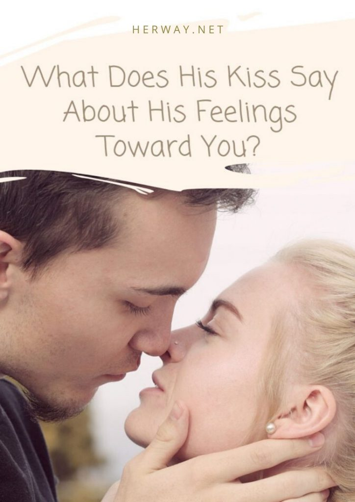 What Does His Kiss Say About His Feelings Toward You?