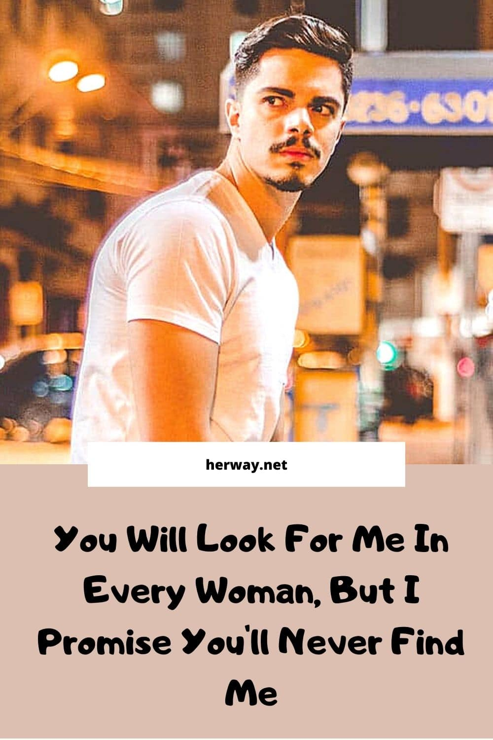 You Will Look For Me In Every Woman, But I Promise You'll Never Find Me