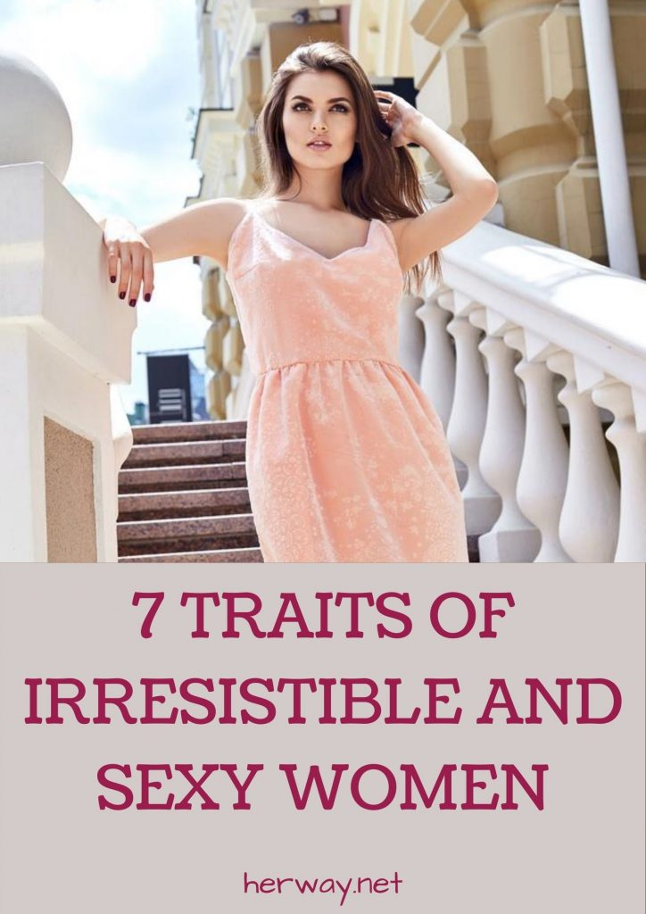 7 Traits Of Irresistible And Sexy Women