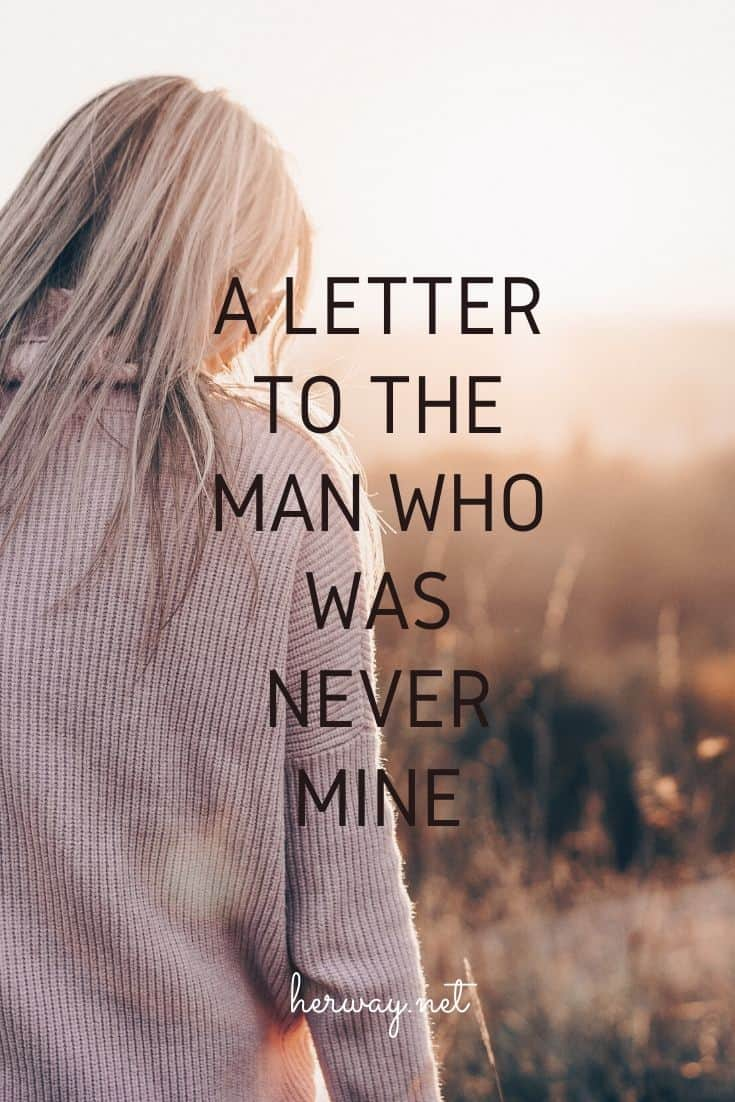 A Letter To The Man Who Was Never Mine