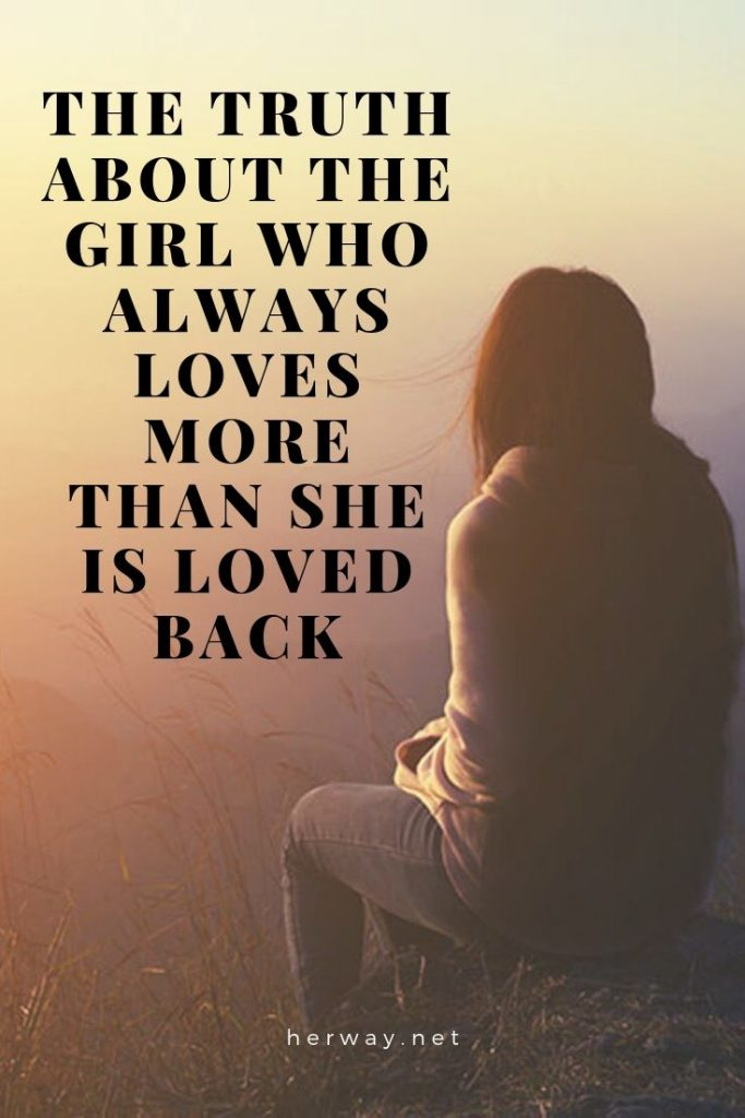 The Truth About The Girl Who Always Loves More Than She Is Loved Back