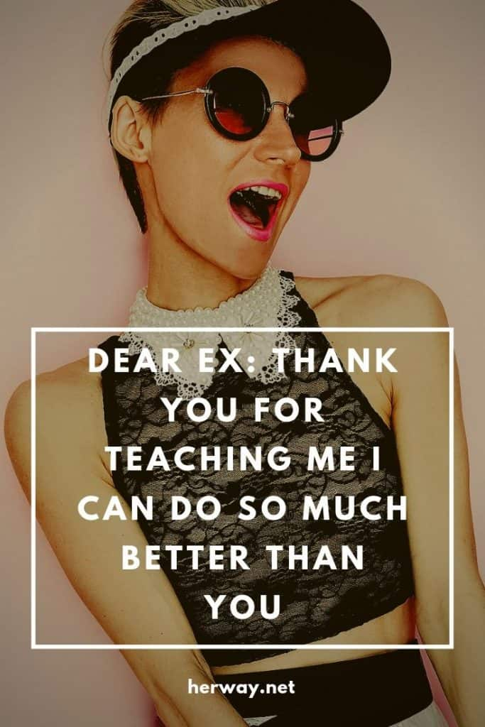 Dear Ex: Thank You For Teaching Me I Can Do SO Much Better Than You
