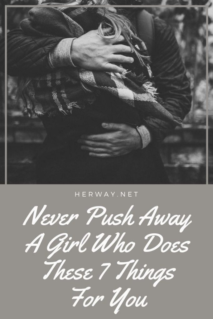 Never Push Away A Girl Who Does These 7 Things For You