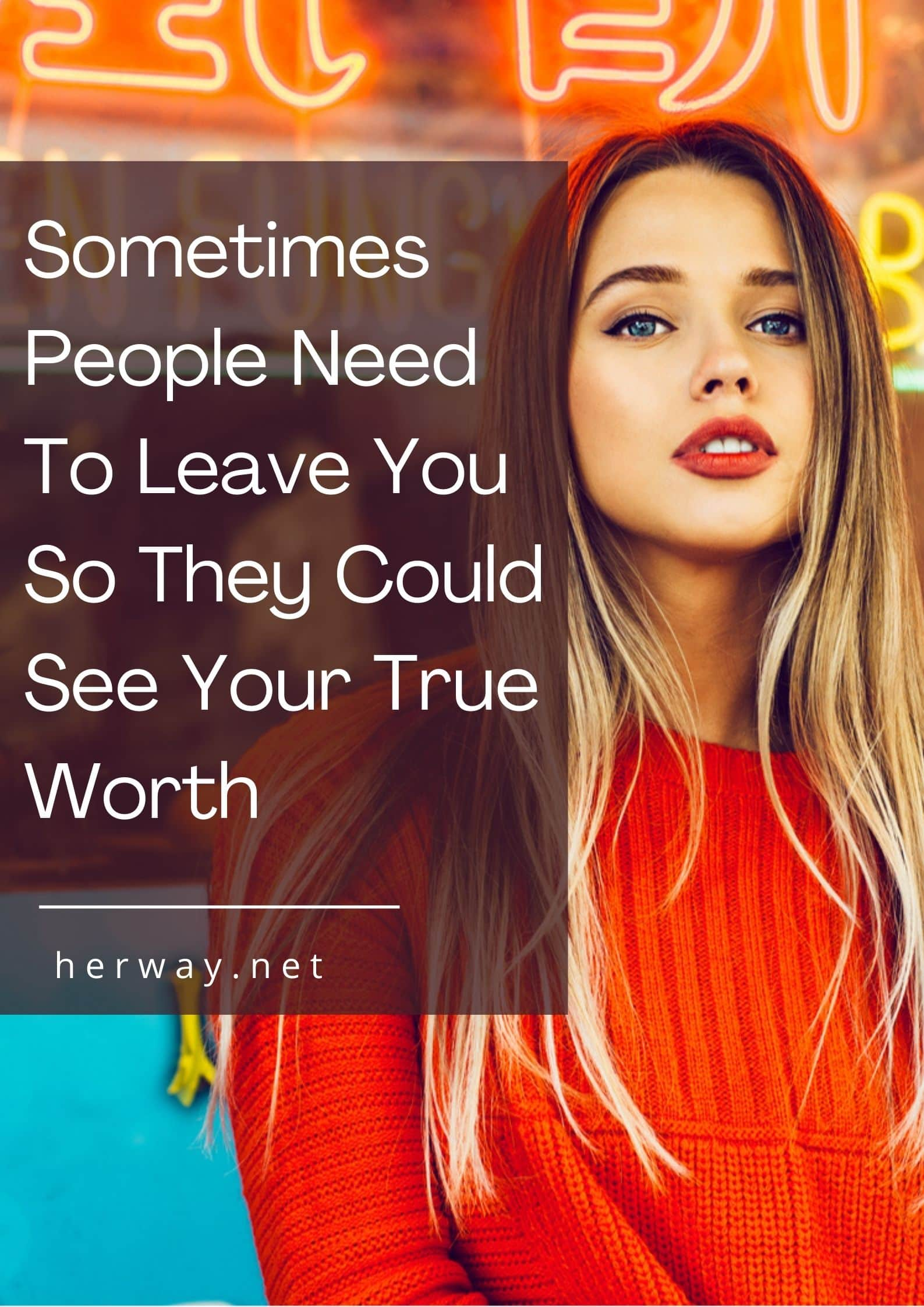 Sometimes People Need To Leave You So They Could See Your True Worth