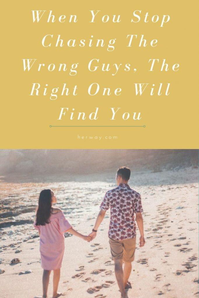 When You Stop Chasing The Wrong Guys, The Right One Will Find You
