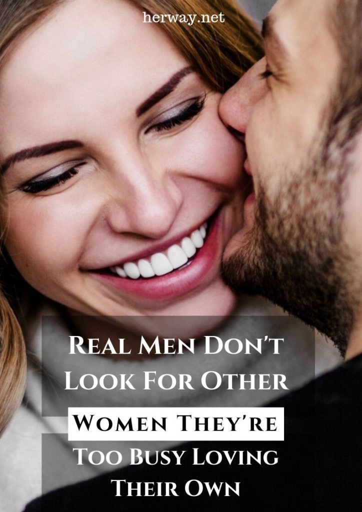 Real Men Don't Look For Other Women They're Too Busy Loving Their Own