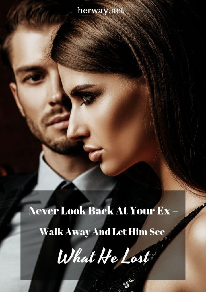 Never Look Back At Your Ex – Walk Away And Let Him See What He Lost