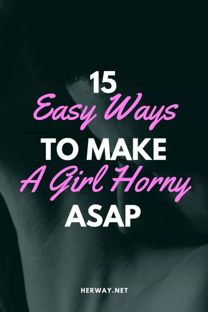 15 Easy Ways To Make A Girl Horny ASAP
