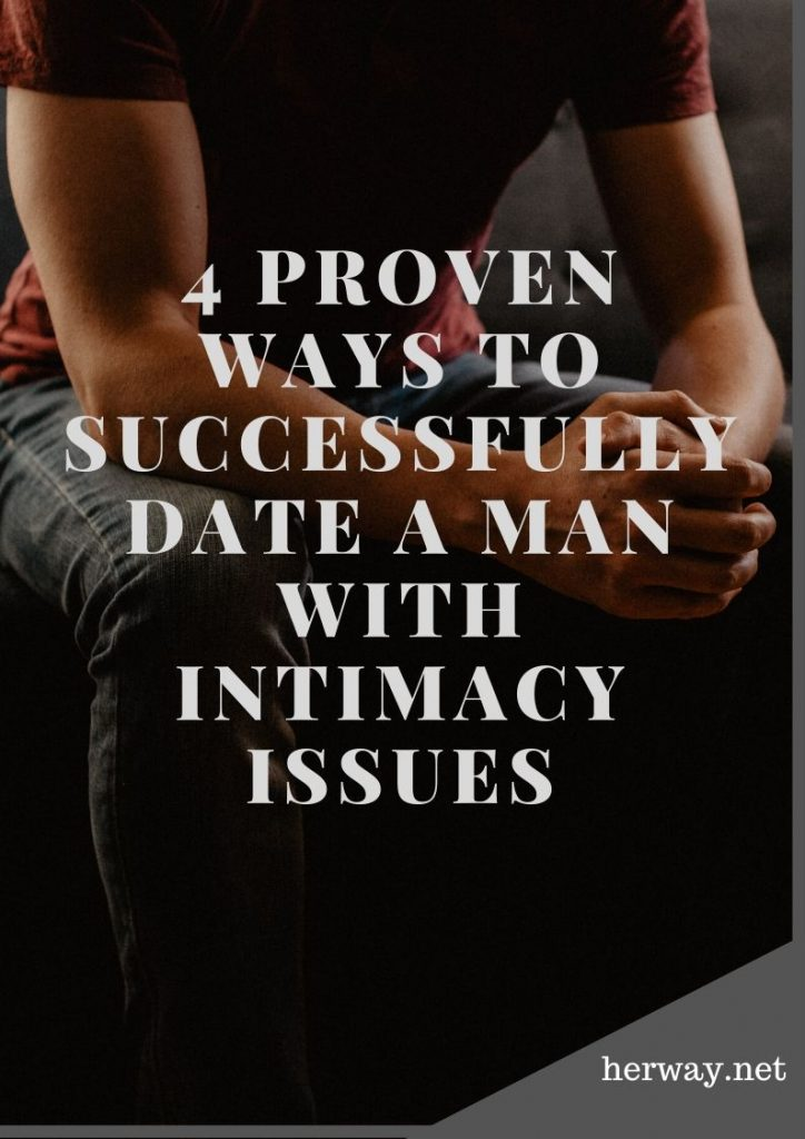 4 Proven Ways To Successfully Date A Man With Intimacy Issues