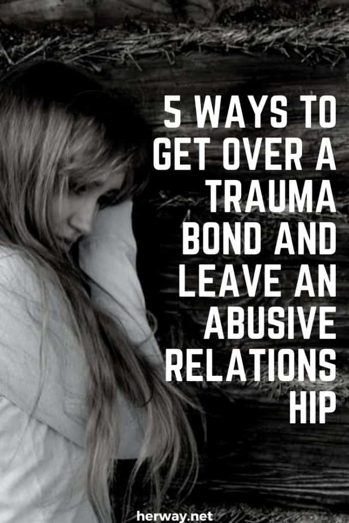 5 Ways To Get Over A Trauma Bond And Leave An Abusive Relationship