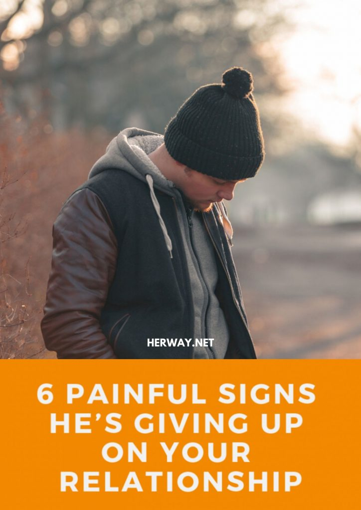 6 Painful Signs He's Giving Up On Your Relationship