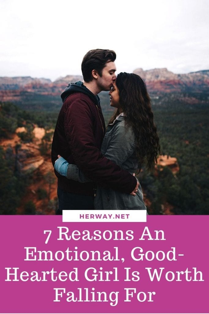 7 Reasons An Emotional, Good-Hearted Girl Is Worth Falling For