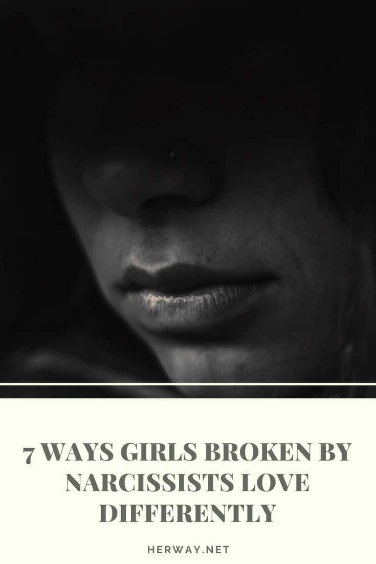 7 Ways Girls Broken By Narcissists Love Differently