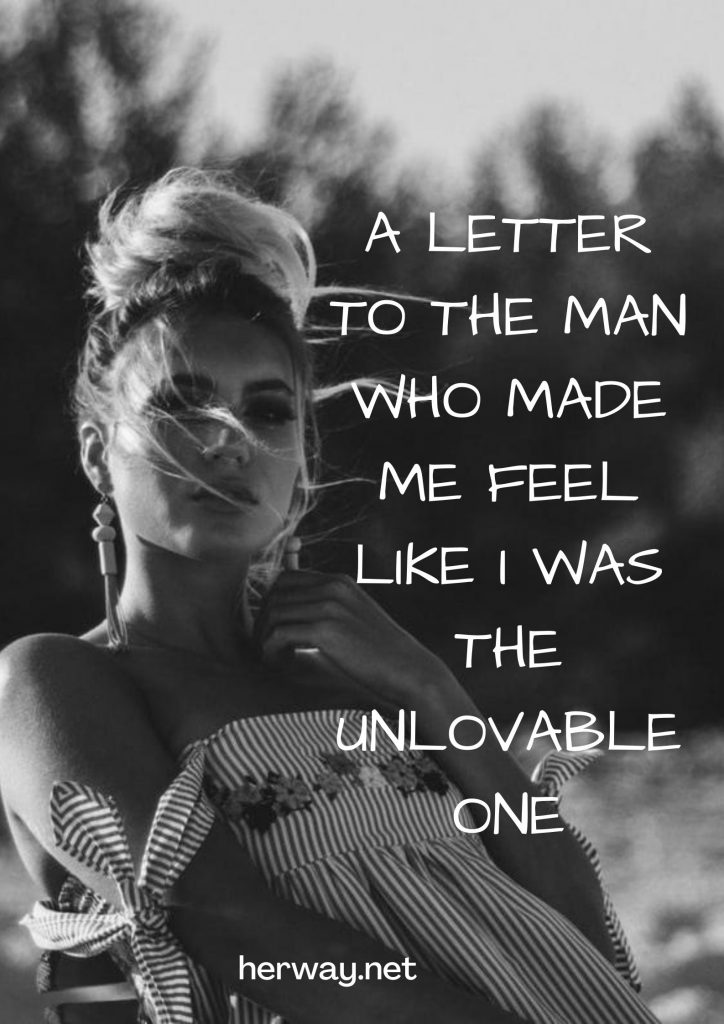 A Letter To The Man Who Made Me Feel Like I Was The Unlovable One