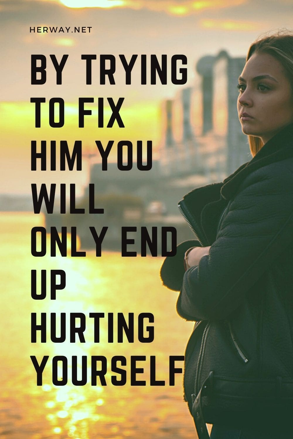 By Trying To Fix Him You Will Only End Up Hurting Yourself