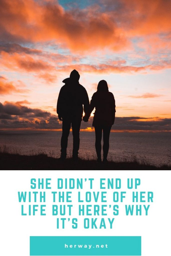 She Didn't End Up With The Love Of Her Life But Here's Why It's Okay