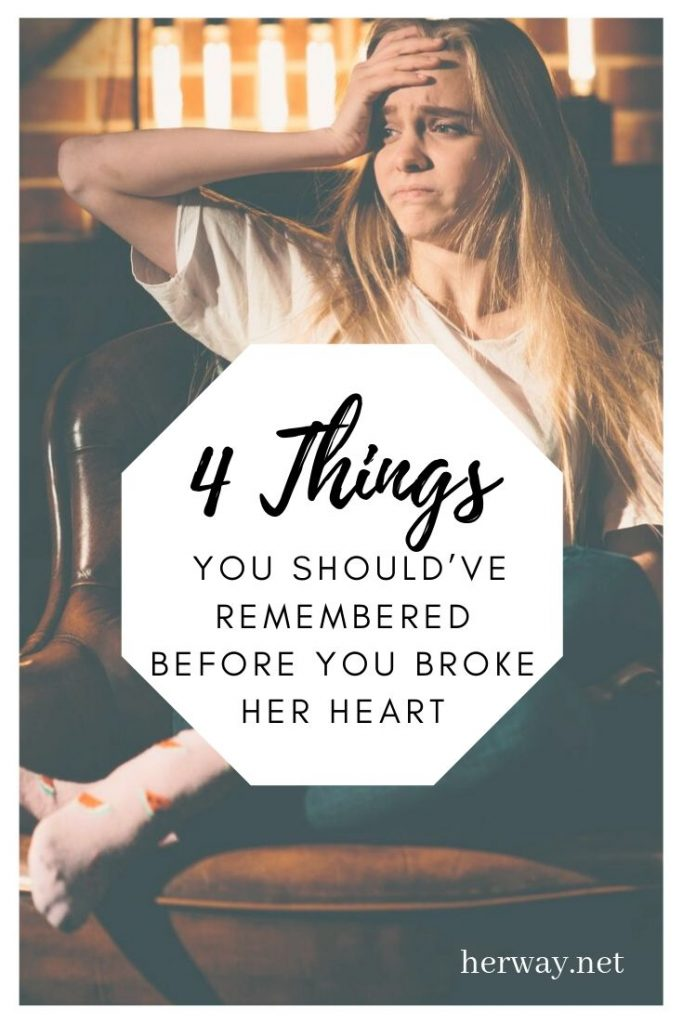 4 Things You Should've Remembered Before You Broke Her Heart
