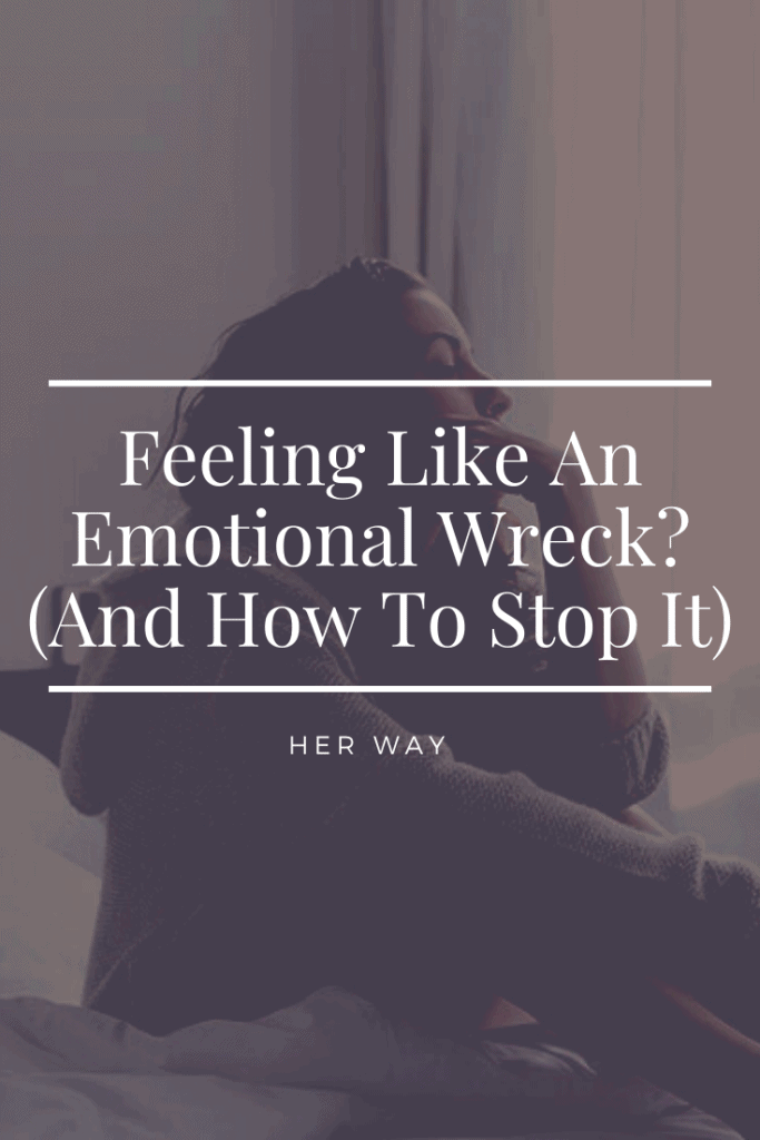 Feeling Like An Emotional Wreck? (And How To Stop It)