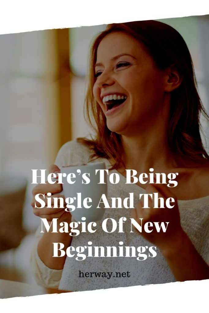 Here's To Being Single And The Magic Of New Beginnings