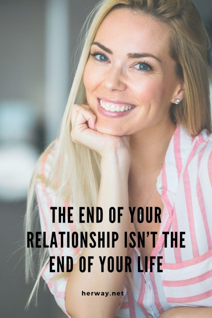 The End Of Your Relationship Isn't The End Of Your Life