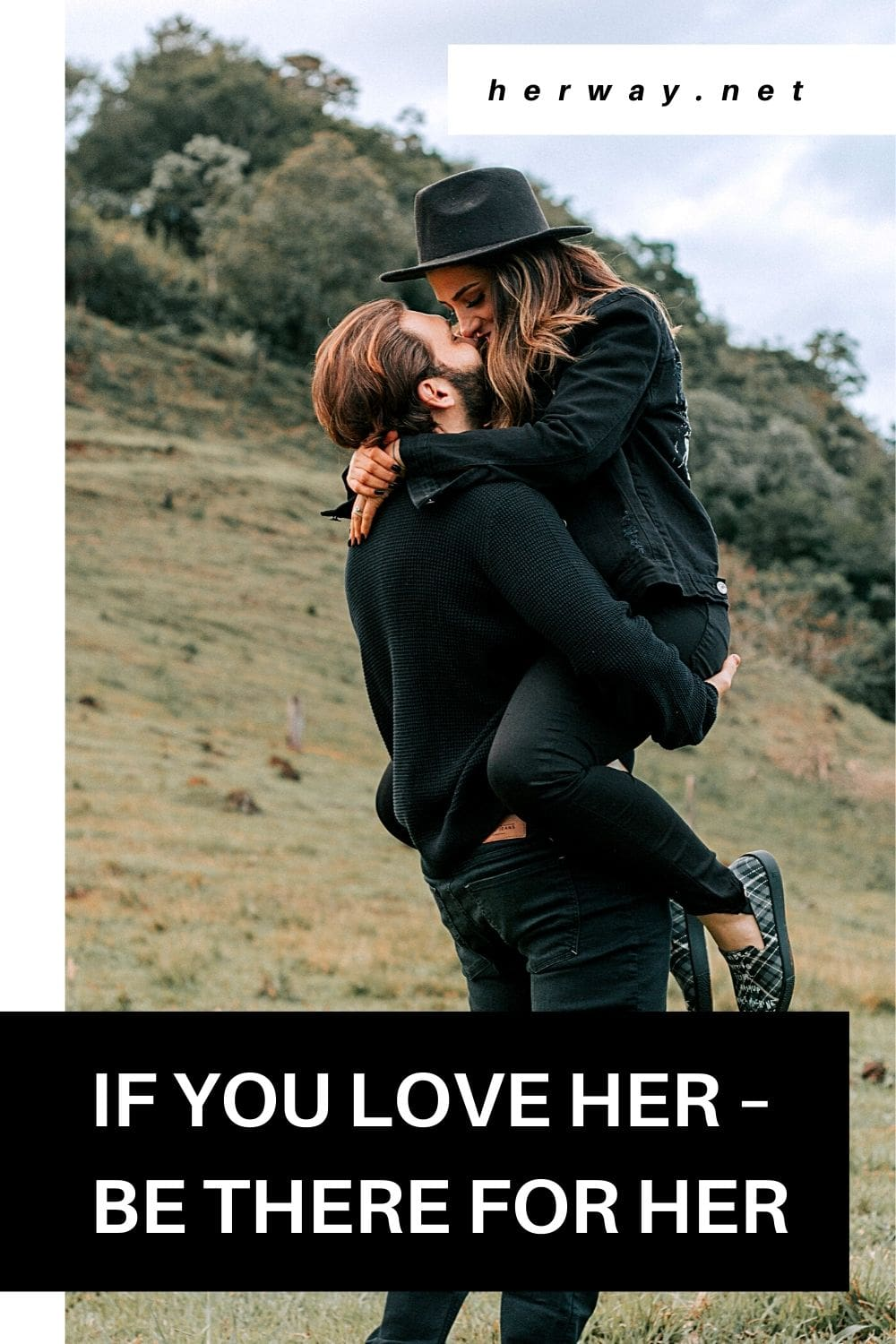 If You Love Her – Be There For Her