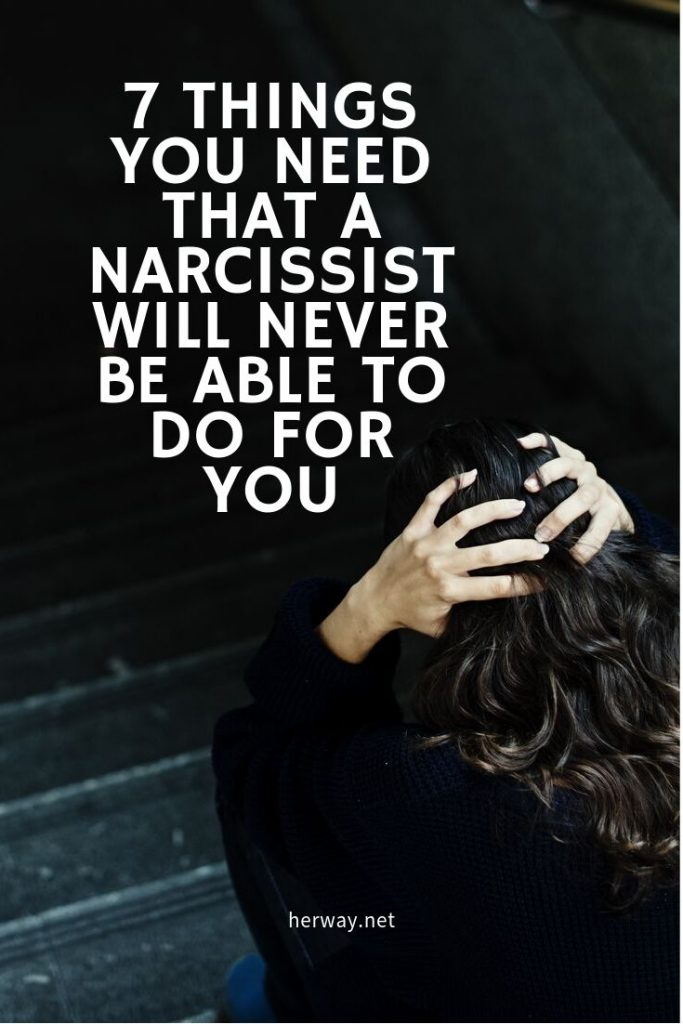 7 Things You Need That A Narcissist Will Never Be Able To Do For You