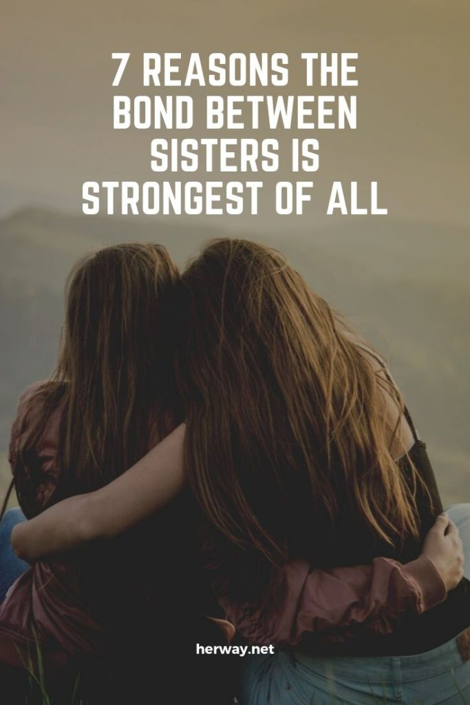 7 Reasons The Bond Between Sisters Is Strongest of All