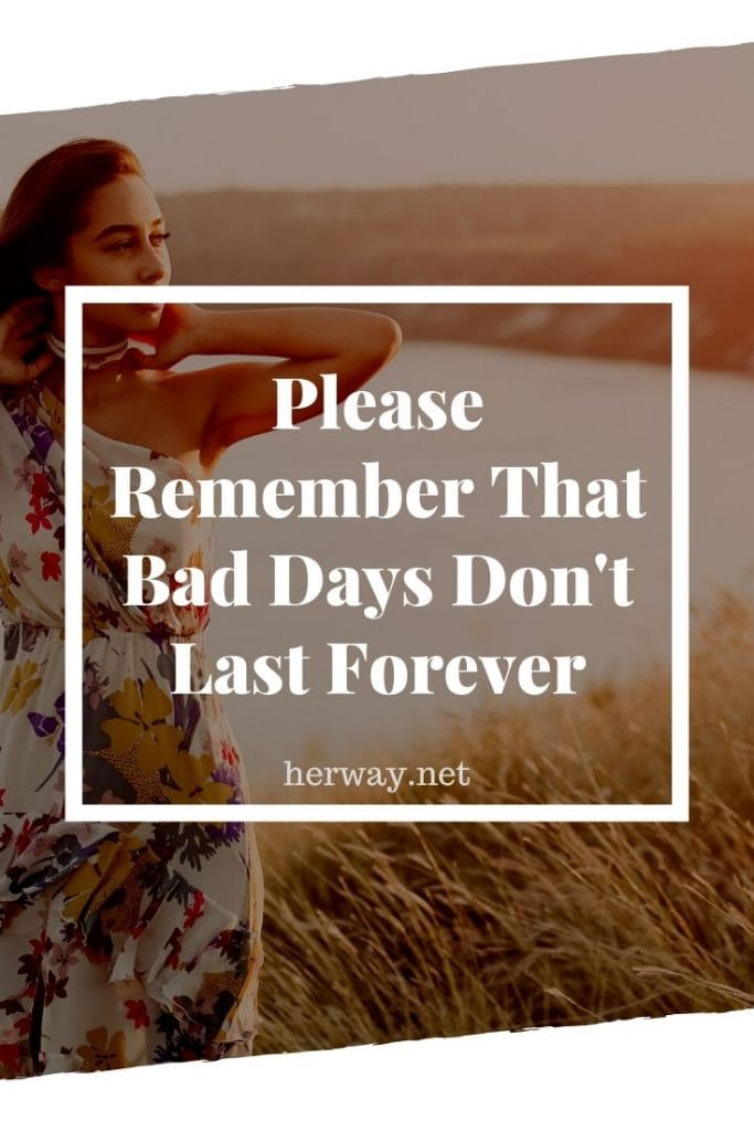 Please Remember That Bad Days Don't Last Forever