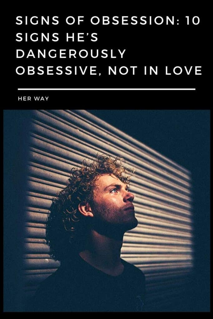 Signs Of Obsession: 10 Signs He's Dangerously Obsessive, Not In Love