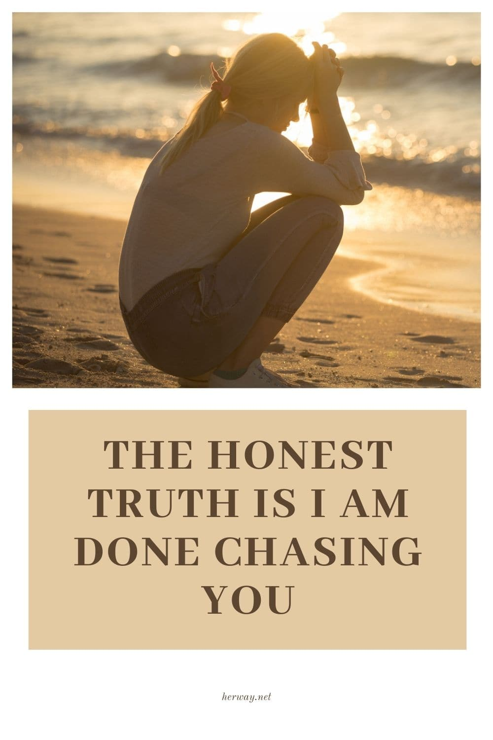 The Honest Truth Is I Am Done Chasing You