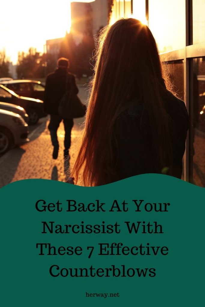 Get Back At Your Narcissist With These 7 Effective Counterblows