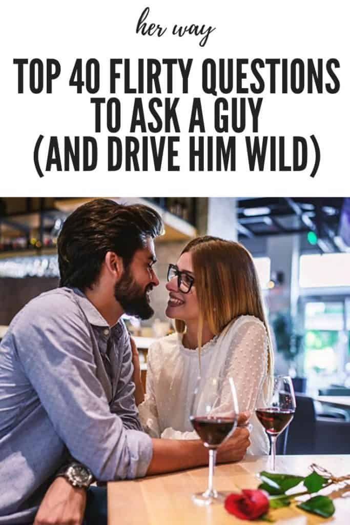 Top 40 Flirty Questions To Ask A Guy (And Drive Him Wild)