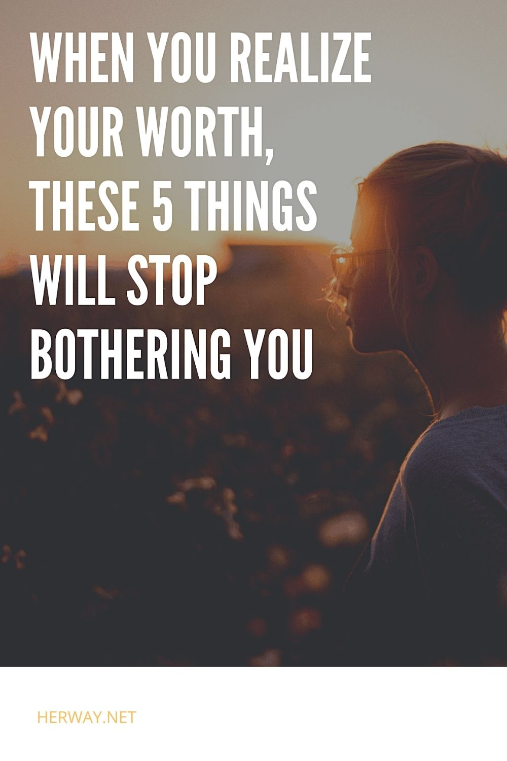 When You Realize Your Worth, These 5 Things Will Stop Bothering You