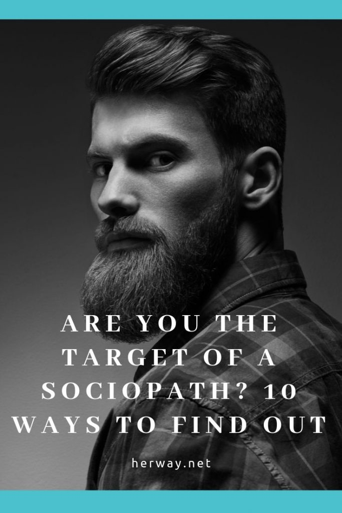 Are You The Target Of A Sociopath? 10 Ways To Find Out