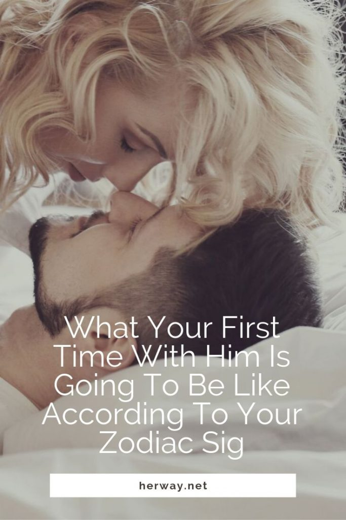 What Your First Time With Him Is Going To Be Like According To Your Zodiac Sign