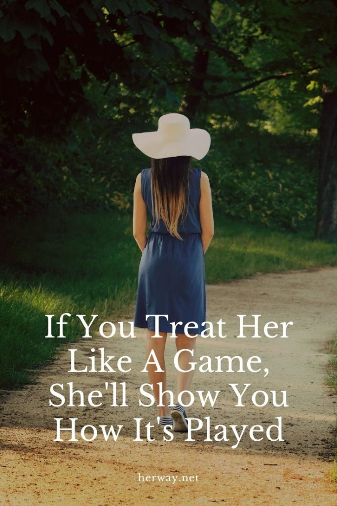 If You Treat Her Like A Game, She'll Show You How It's Played