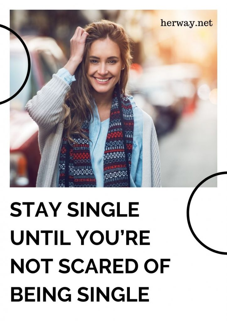 Stay Single Until You're Not Scared Of Being Single