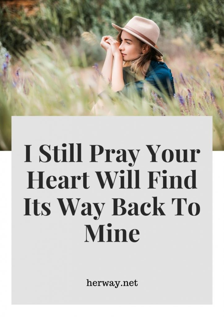 I Still Pray Your Heart Will Find Its Way Back To Mine