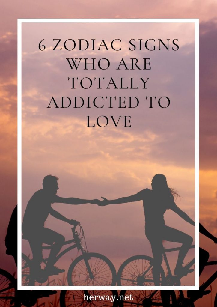 6 Zodiac Signs Who Are Totally Addicted To Love