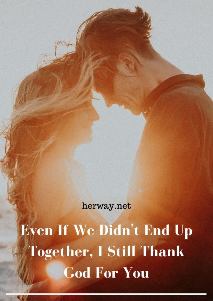Even If We Didn't End Up Together, I Still Thank God For You