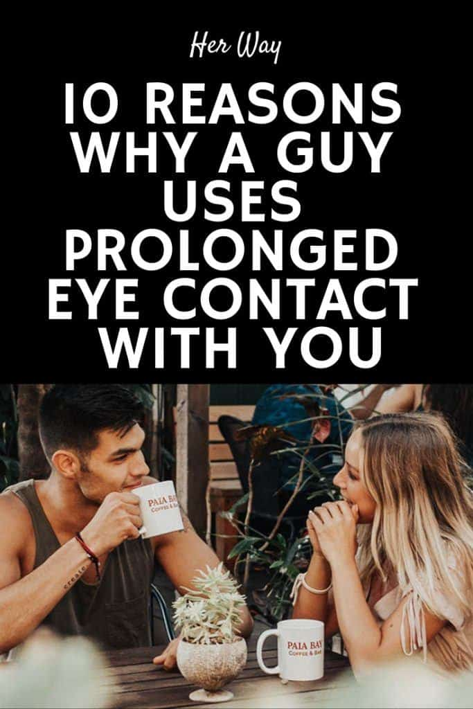 10 Reasons Why A Guy Uses Prolonged Eye Contact With You