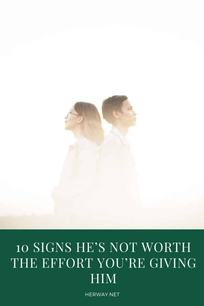 10 Signs He's Not Worth The Effort You're Giving Him