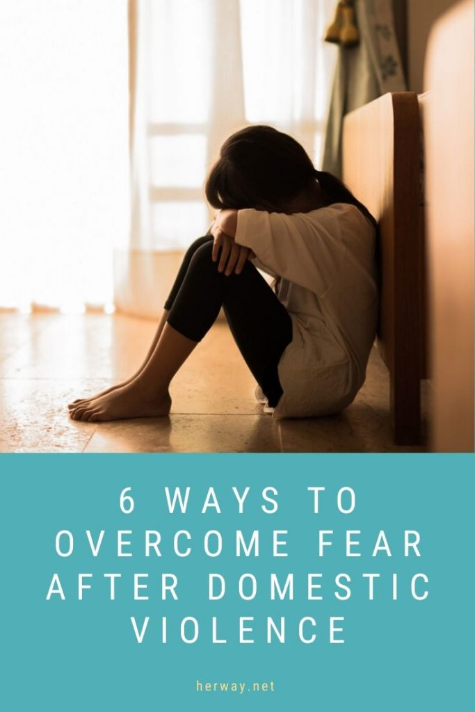 6 Ways To Overcome Fear After Domestic Violence