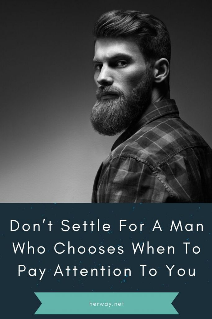 Don't Settle For A Man Who Chooses When To Pay Attention To You