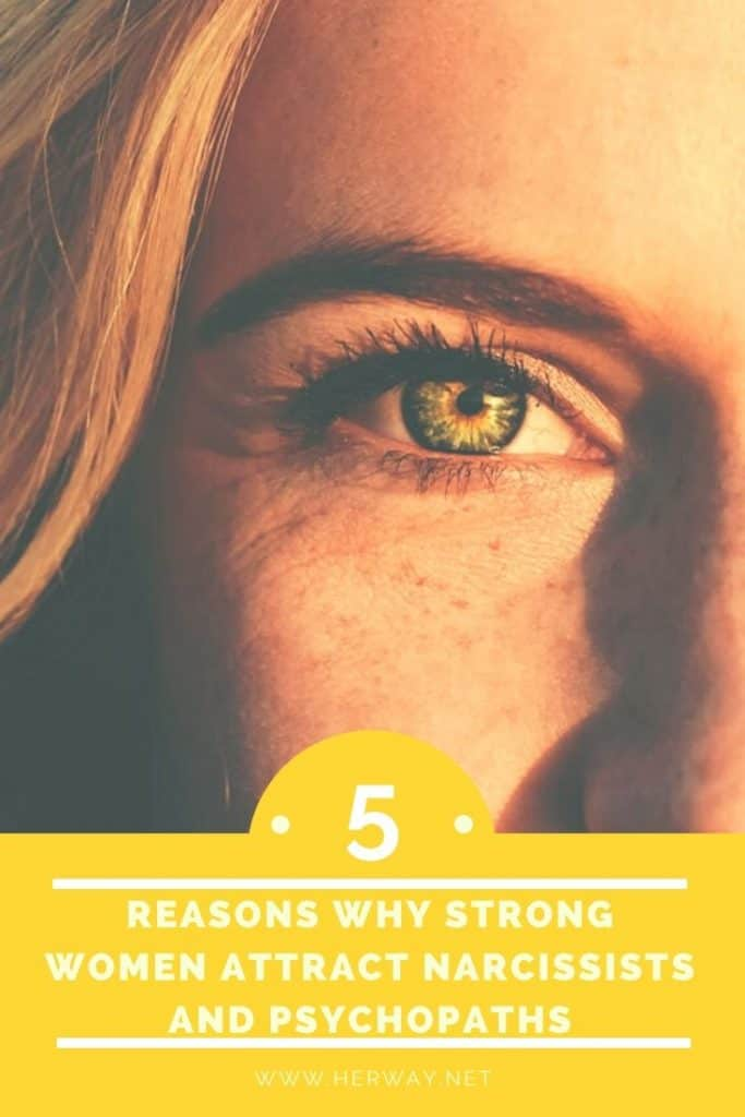 5 Reasons Why Strong Women Attract Narcissists And Psychopaths