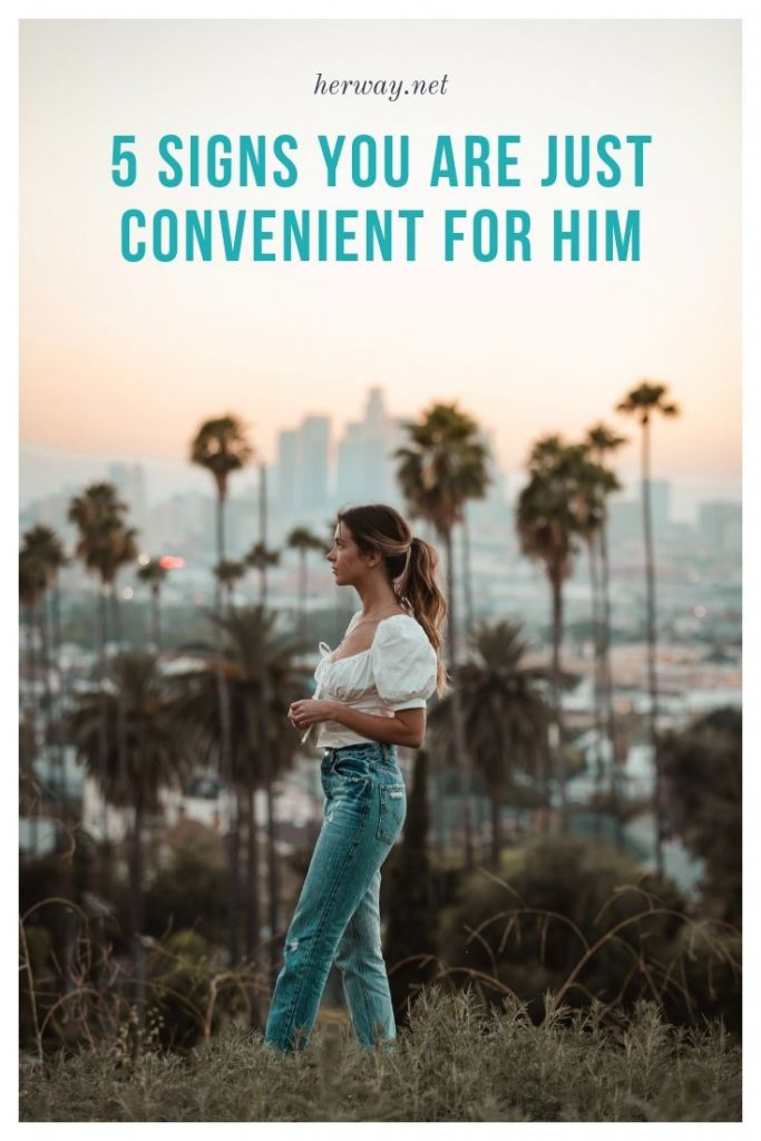 5 Signs You Are Just Convenient For Him