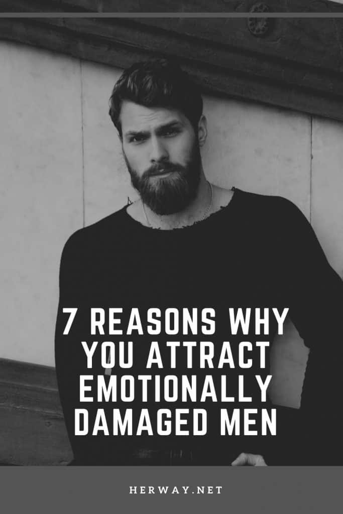 7 Reasons Why You Attract Emotionally Damaged Men