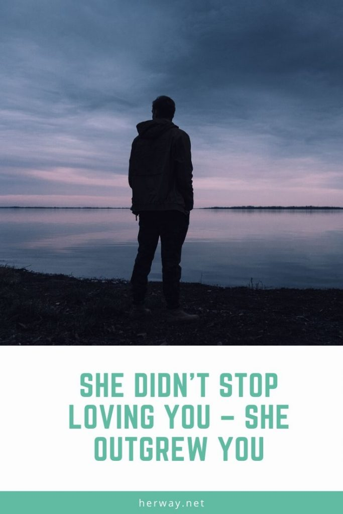 She Didn't Stop Loving You – She Outgrew You