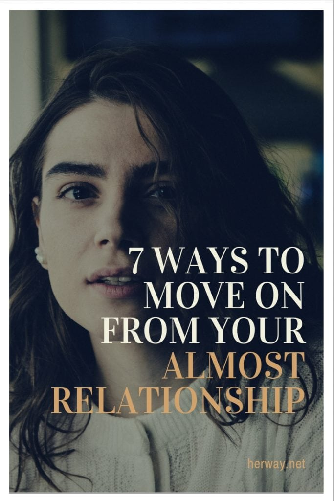 7 Ways To Move On From Your Almost Relationship